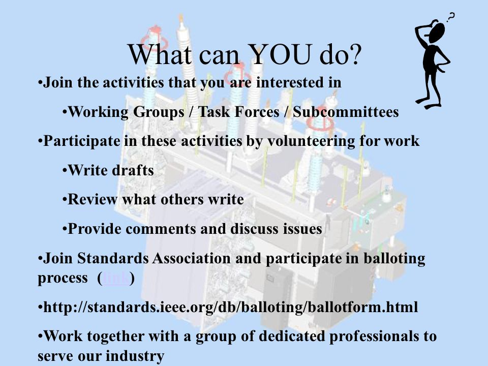 What can YOU do? Join the activities that you are interested in Working Groups / Task Forces / Subcommittees Participate in these activities by volunt