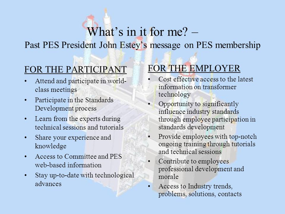 What's in it for me? – Past PES President John Estey's message on PES membership FOR THE PARTICIPANT Attend and participate in world- class meetings P