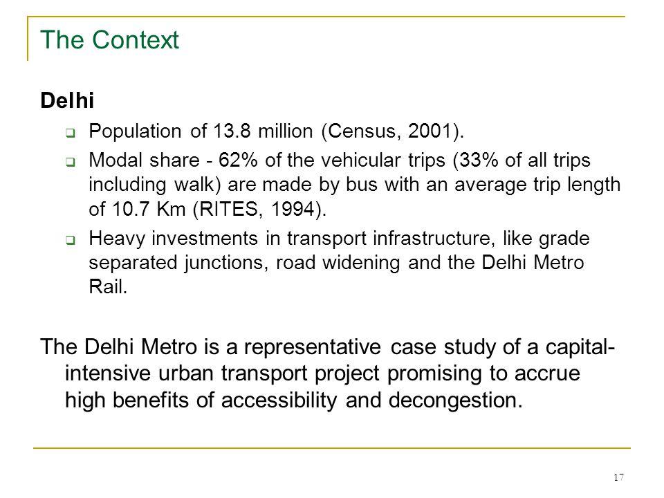 17 The Context Delhi  Population of 13.8 million (Census, 2001).