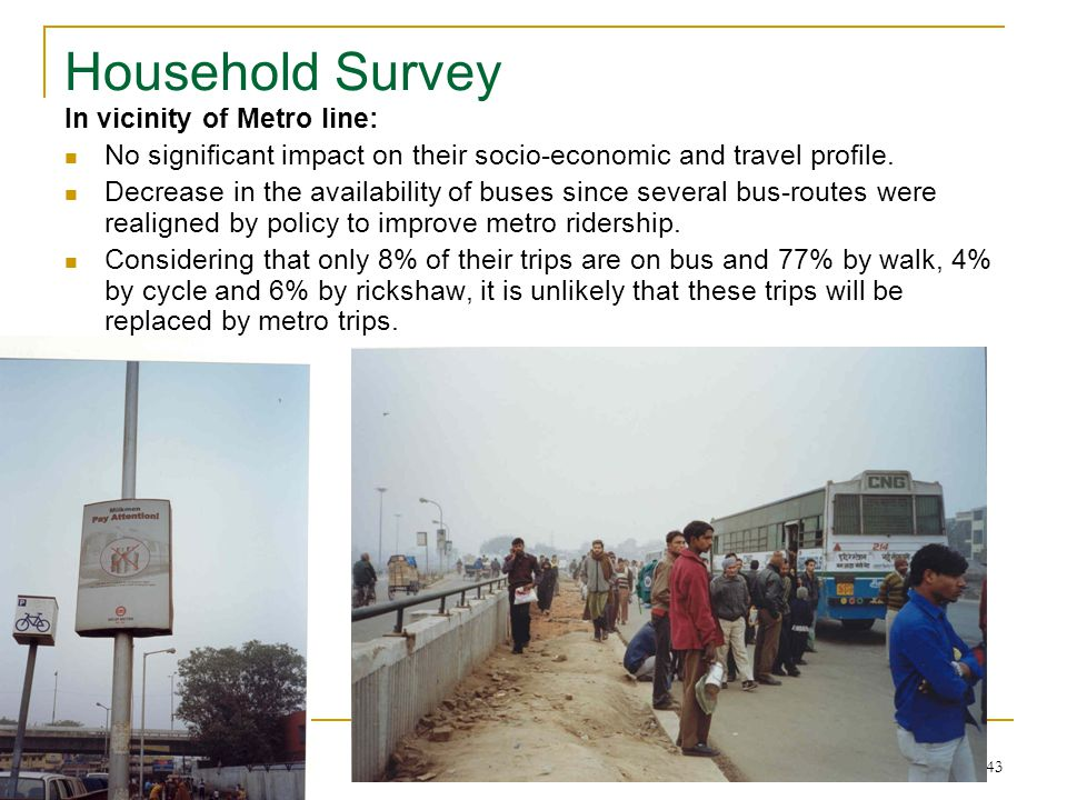 43 Household Survey In vicinity of Metro line: No significant impact on their socio-economic and travel profile.