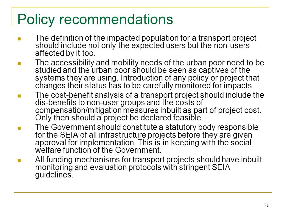 71 Policy recommendations The definition of the impacted population for a transport project should include not only the expected users but the non-users affected by it too.
