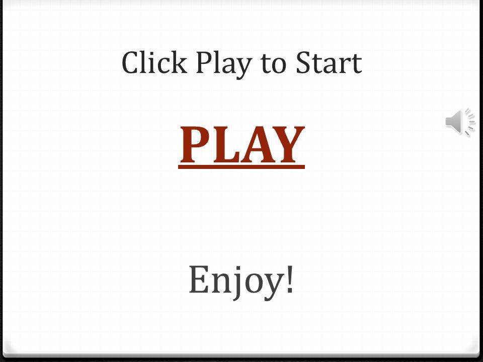Click Play to Start PLAY Enjoy!