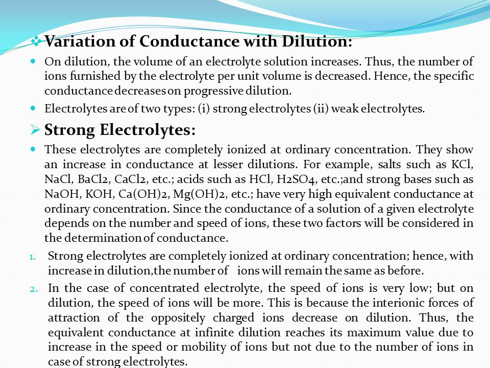  Variation of Conductance with Dilution: On dilution, the volume of an electrolyte solution increases. Thus, the number of ions furnished by the elec