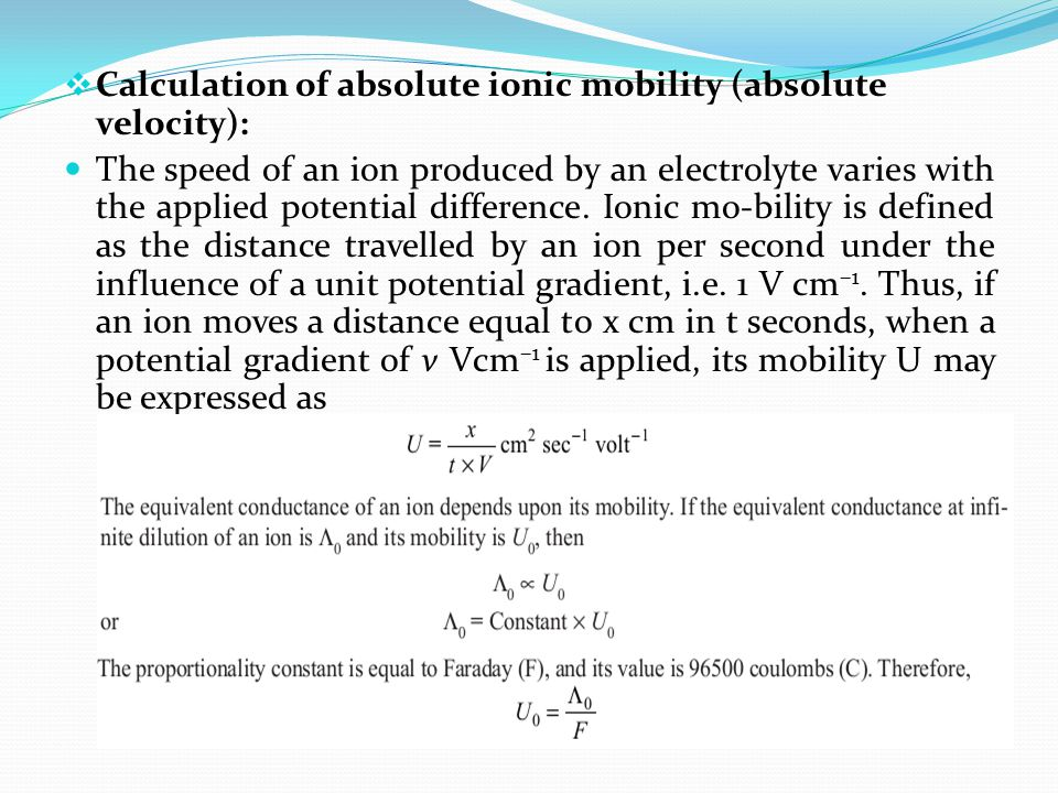  Calculation of absolute ionic mobility (absolute velocity): The speed of an ion produced by an electrolyte varies with the applied potential differe
