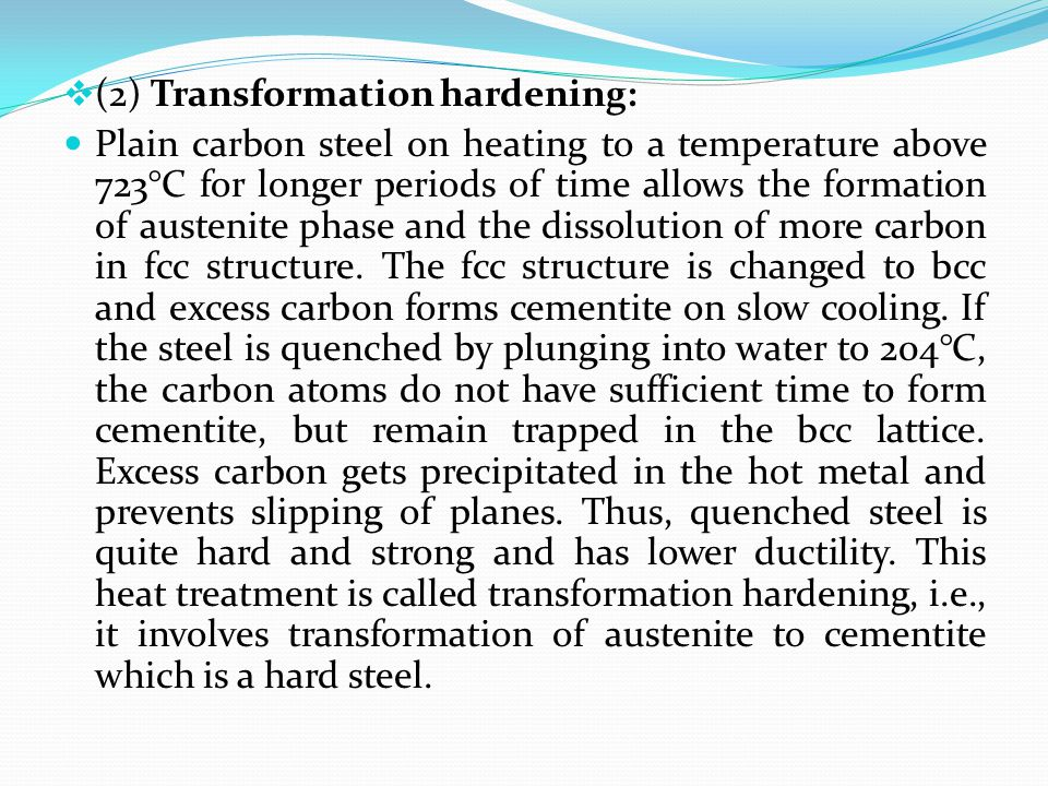  (2) Transformation hardening: Plain carbon steel on heating to a temperature above 723°C for longer periods of time allows the formation of austenit