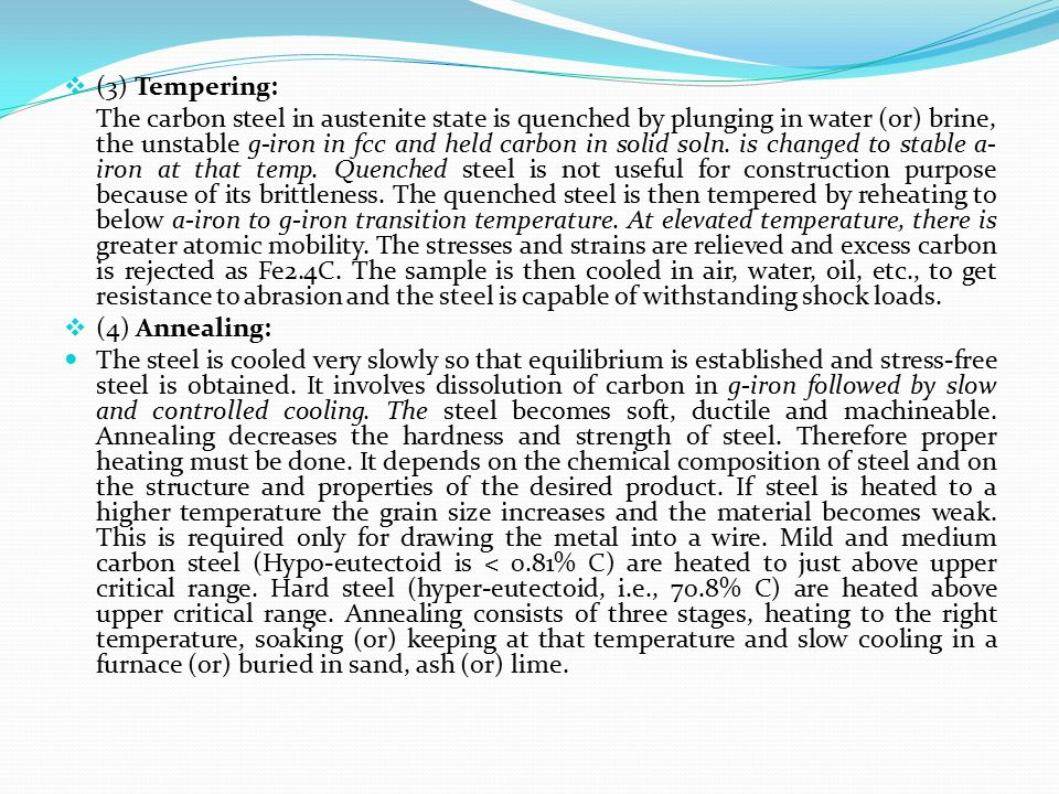  (3) Tempering: The carbon steel in austenite state is quenched by plunging in water (or) brine, the unstable g-iron in fcc and held carbon in solid