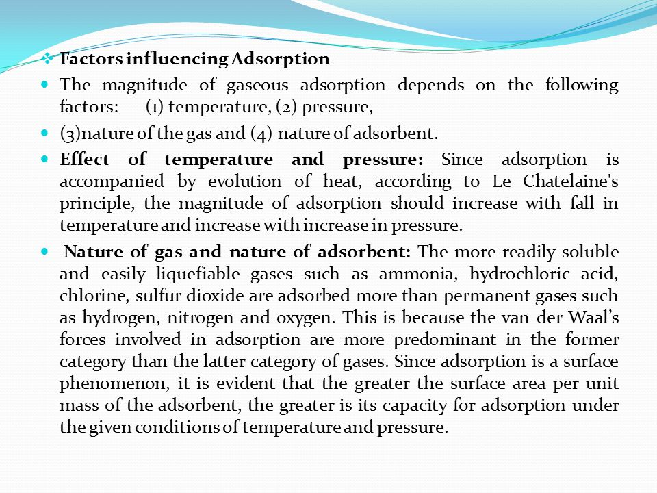  Factors influencing Adsorption The magnitude of gaseous adsorption depends on the following factors: (1) temperature, (2) pressure, (3)nature of the