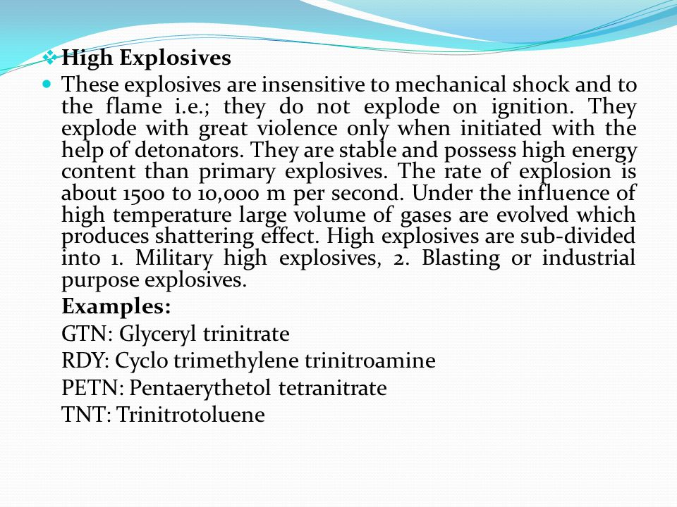  High Explosives These explosives are insensitive to mechanical shock and to the flame i.e.; they do not explode on ignition. They explode with great