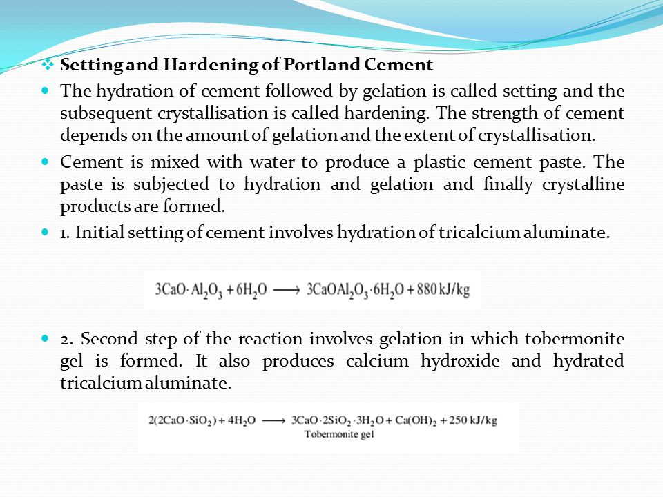  Setting and Hardening of Portland Cement The hydration of cement followed by gelation is called setting and the subsequent crystallisation is called