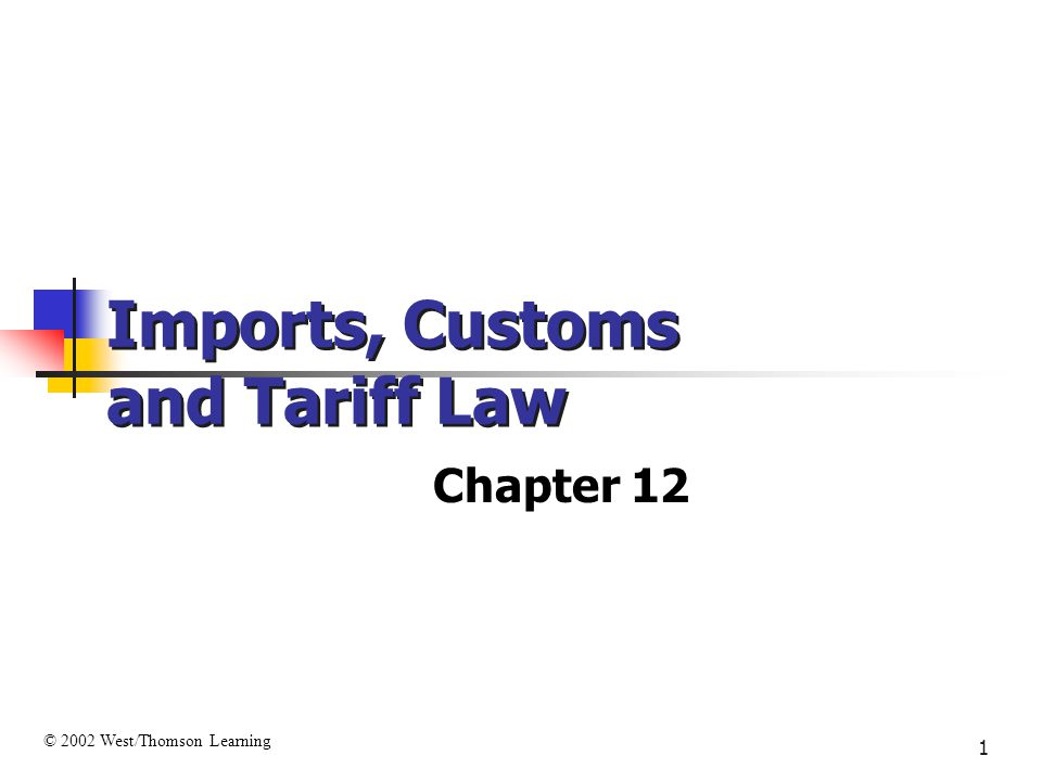 1 Imports, Customs and Tariff Law Chapter 12 © 2002 West/Thomson Learning