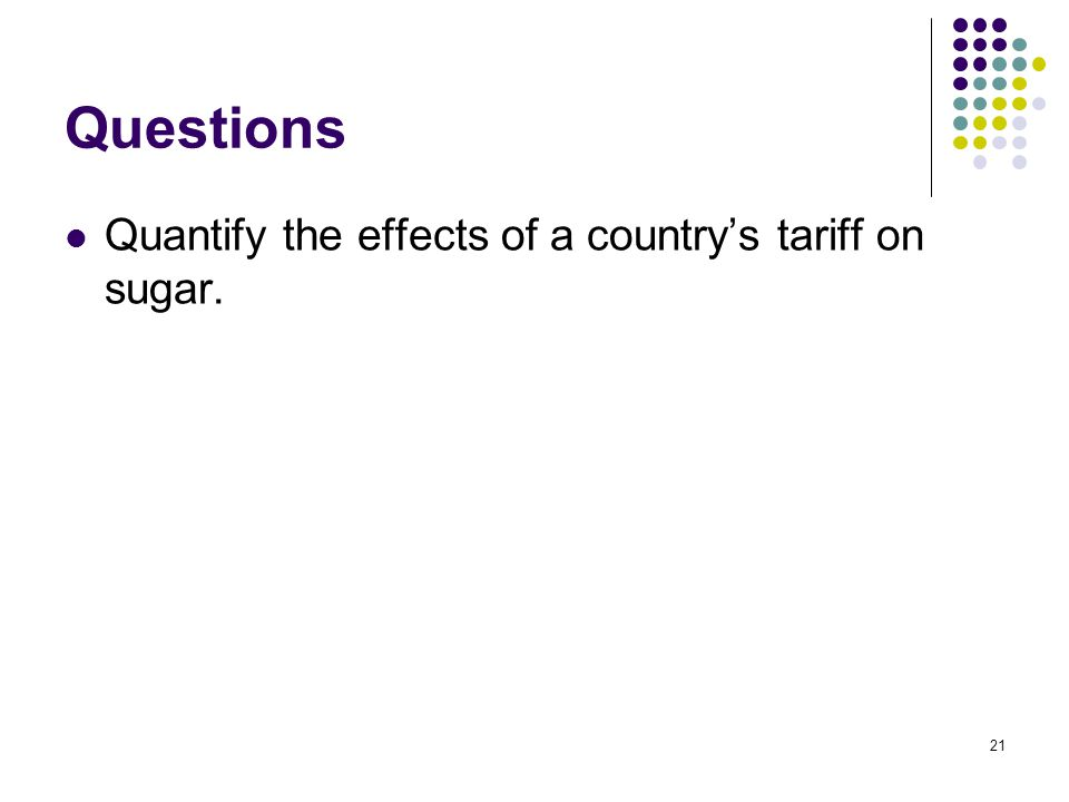 21 Questions Quantify the effects of a country's tariff on sugar.