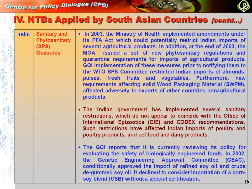 15 IndiaSanitary and Phytosanitary (SPS) Measures  In 2003, the Ministry of Health implemented amendments under its PFA Act which could potentially r