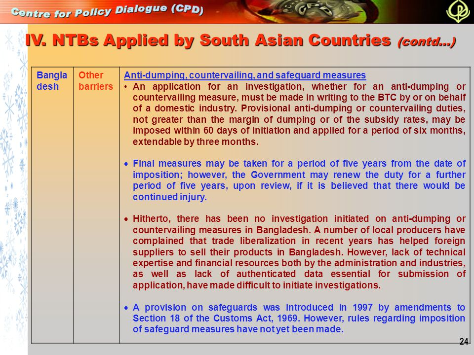 24 Bangla desh Other barriers Anti-dumping, countervailing, and safeguard measures An application for an investigation, whether for an anti-dumping or