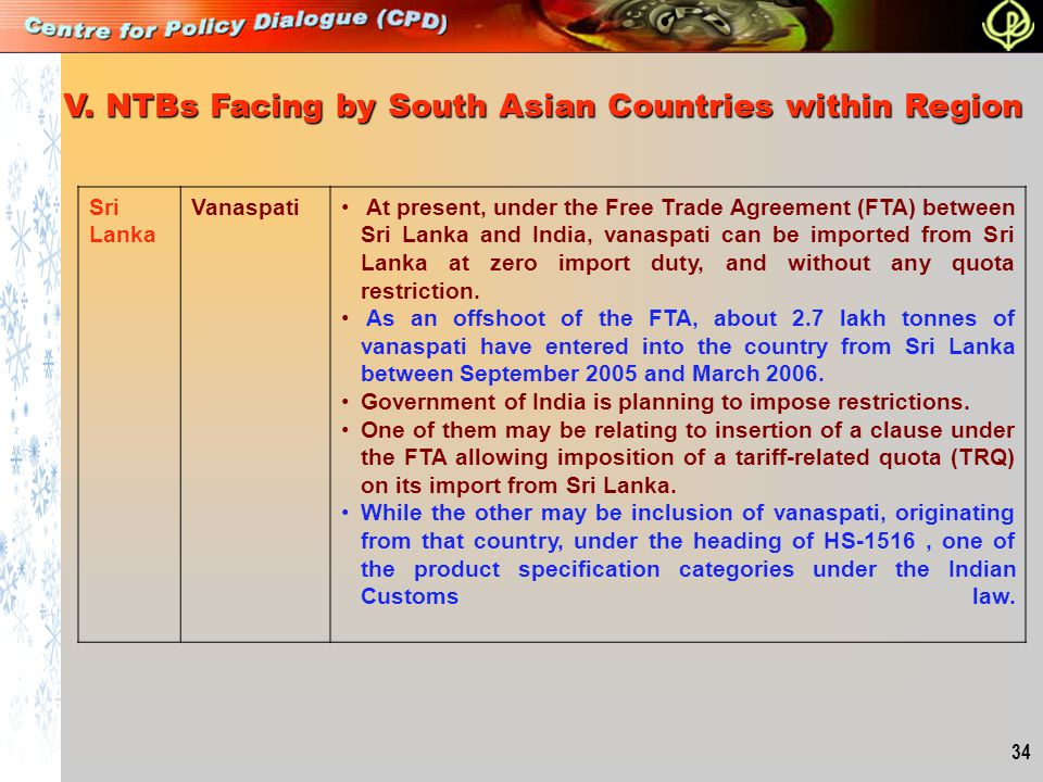 34 V. NTBs Facing by South Asian Countries within Region Sri Lanka Vanaspati At present, under the Free Trade Agreement (FTA) between Sri Lanka and In