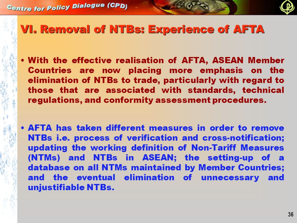 36 VI. Removal of NTBs: Experience of AFTA AFTA has taken different measures in order to remove NTBs i.e. process of verification and cross-notificati