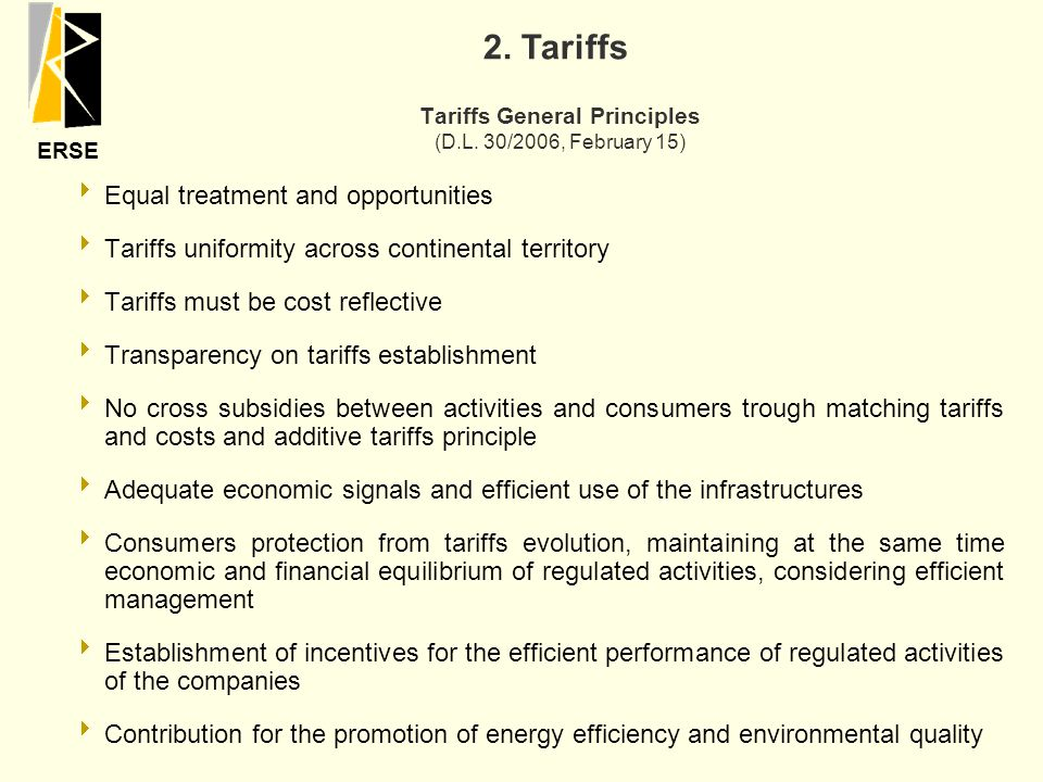 ERSE Tariffs General Principles (D.L. 30/2006, February 15)  Equal treatment and opportunities  Tariffs uniformity across continental territory  Ta