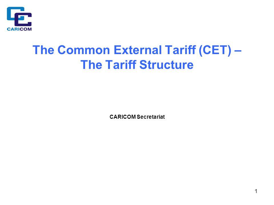 1 The Common External Tariff (CET) – The Tariff Structure CARICOM Secretariat