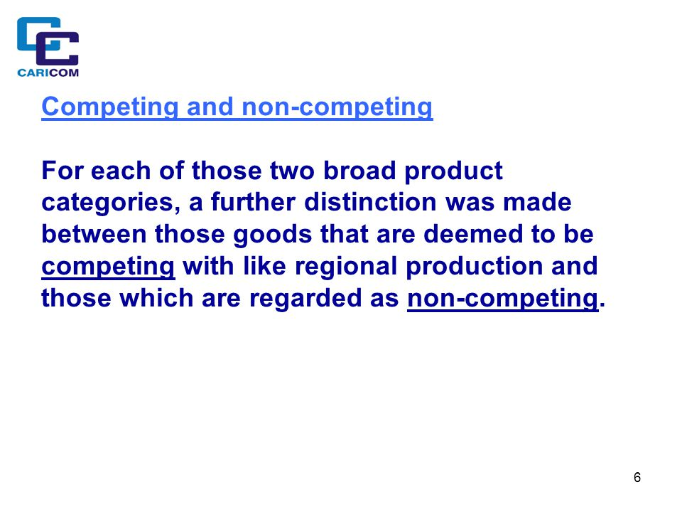 7 Rationale for Competing status Where regional production or immediate regional production potential from existing capacity amount to in excess of 75% of regional demand for a particular product, then imports of the like product from outside the single market would be deemed to be competing.