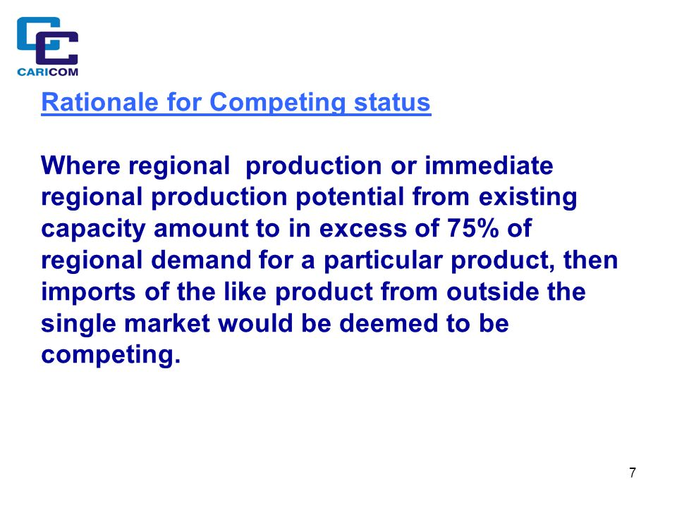 8 Rationale for Non - Competing status If the level of regional production did not satisfy the 75% minimum, then imports of like products would be deemed to be non- competing.