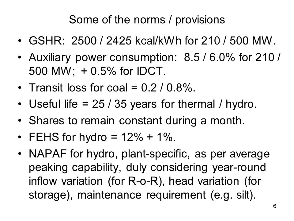 6 Some of the norms / provisions GSHR: 2500 / 2425 kcal/kWh for 210 / 500 MW.