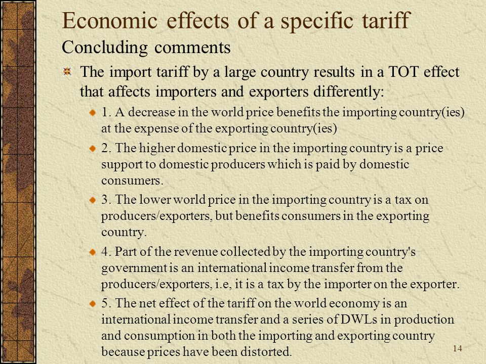 14 Economic effects of a specific tariff Concluding comments The import tariff by a large country results in a TOT effect that affects importers and exporters differently: 1.