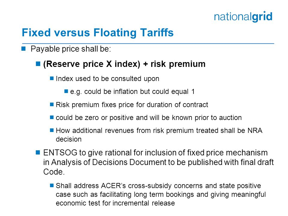 Fixed versus Floating Tariffs  Payable price shall be:  (Reserve price X index) + risk premium  Index used to be consulted upon  e.g.