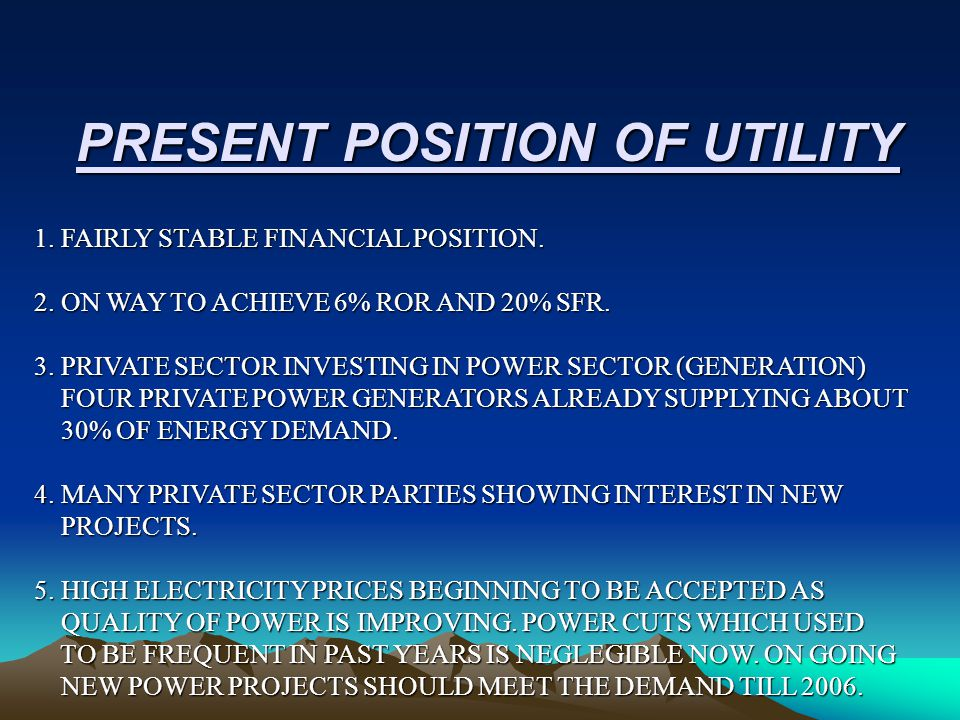 PRESENT POSITION OF UTILITY 1. FAIRLY STABLE FINANCIAL POSITION.