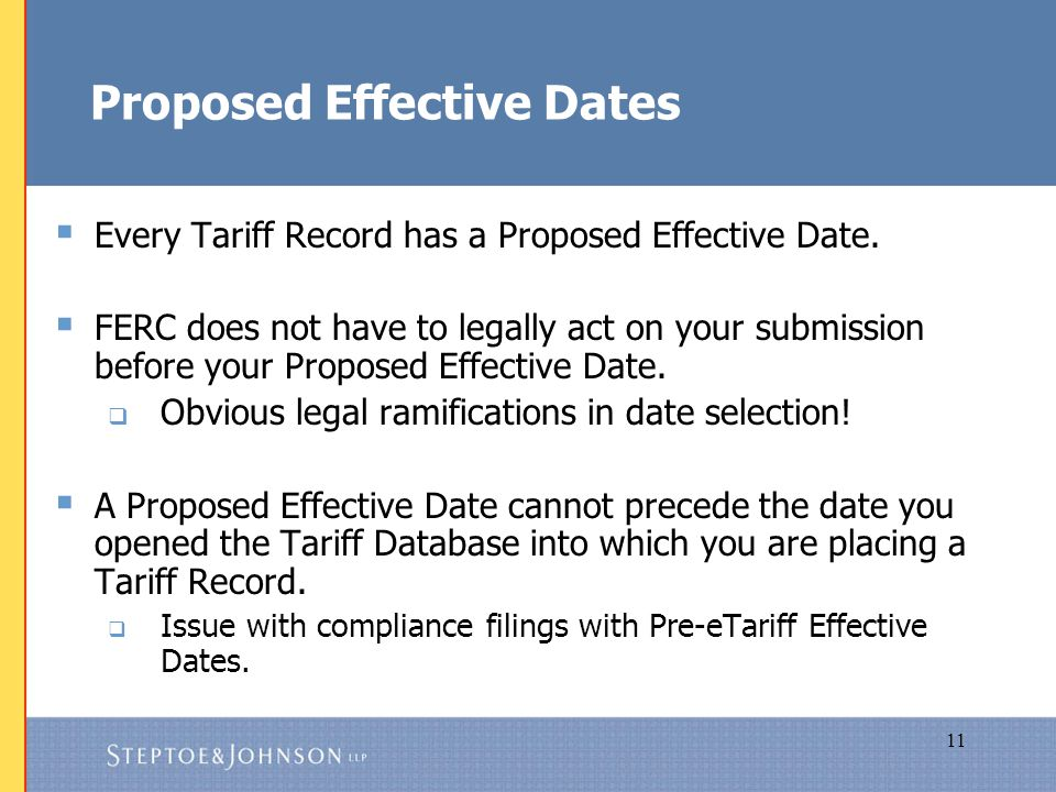 11 Proposed Effective Dates  Every Tariff Record has a Proposed Effective Date.