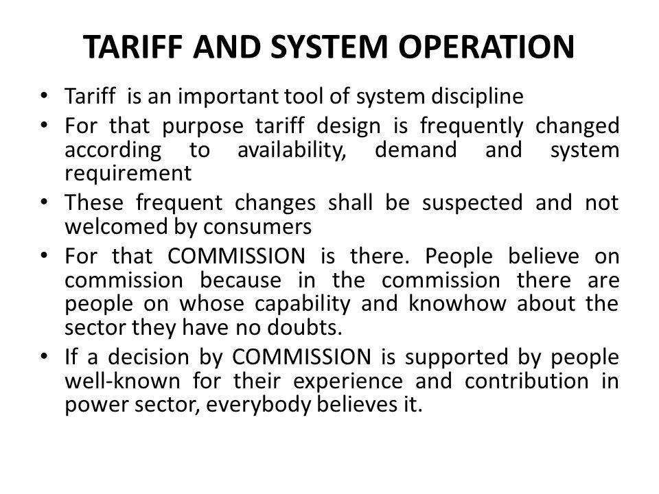 TARIFF AND SYSTEM OPERATION Tariff is an important tool of system discipline For that purpose tariff design is frequently changed according to availab