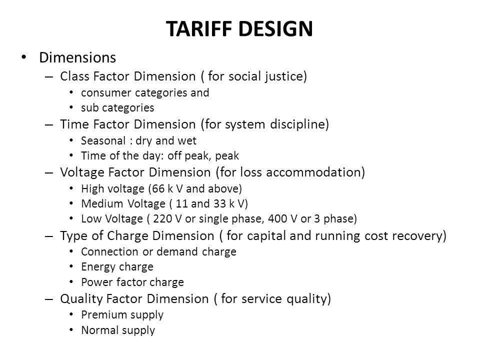 TARIFF DESIGN Dimensions – Class Factor Dimension ( for social justice) consumer categories and sub categories – Time Factor Dimension (for system dis