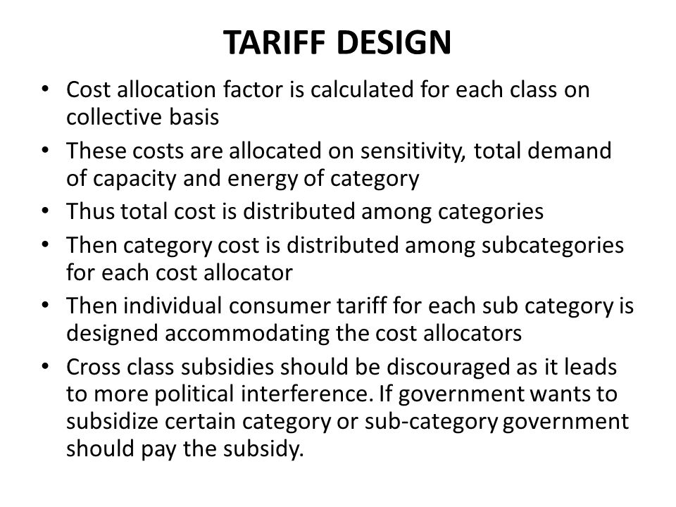 TARIFF DESIGN Cost allocation factor is calculated for each class on collective basis These costs are allocated on sensitivity, total demand of capaci