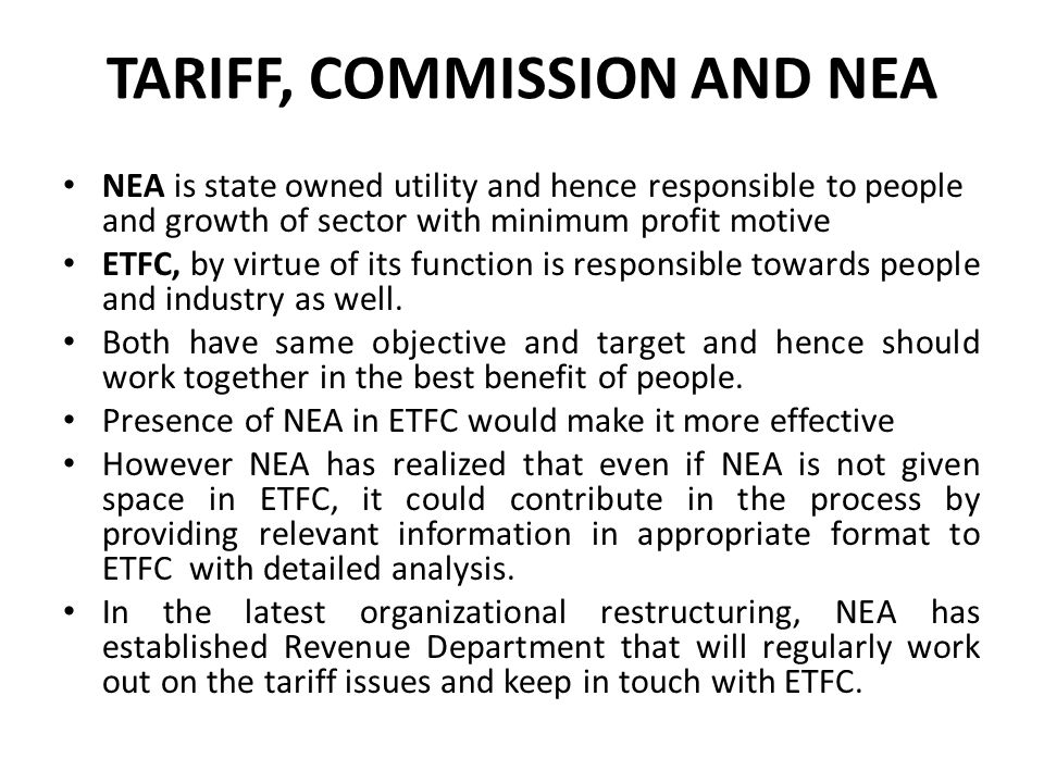 TARIFF, COMMISSION AND NEA NEA is state owned utility and hence responsible to people and growth of sector with minimum profit motive ETFC, by virtue
