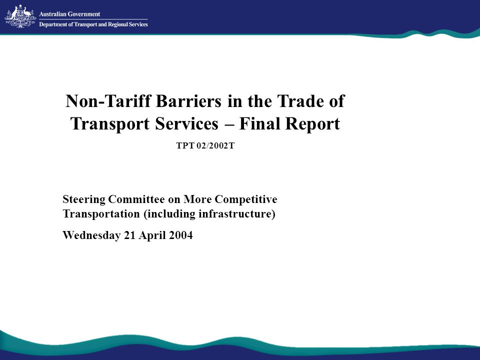 Project objective Assess how trade inhibiting effects of non-tariff measures and anti-competitive business practices in the transport sector can be reduced while continuing to protect the legitimate safety, national security and environmental goals of APEC economies.