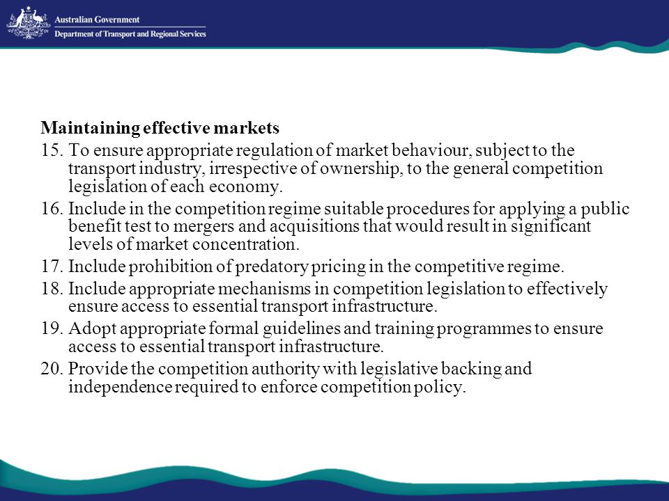 Maintaining effective markets 15.To ensure appropriate regulation of market behaviour, subject to the transport industry, irrespective of ownership, t