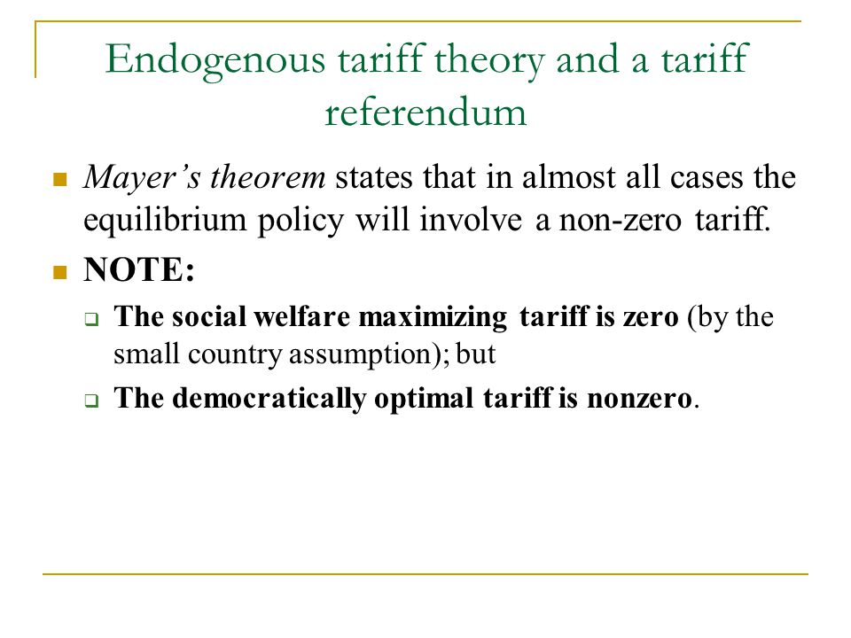 Endogenous tariff theory and a tariff referendum Mayer's theorem states that in almost all cases the equilibrium policy will involve a non-zero tariff.