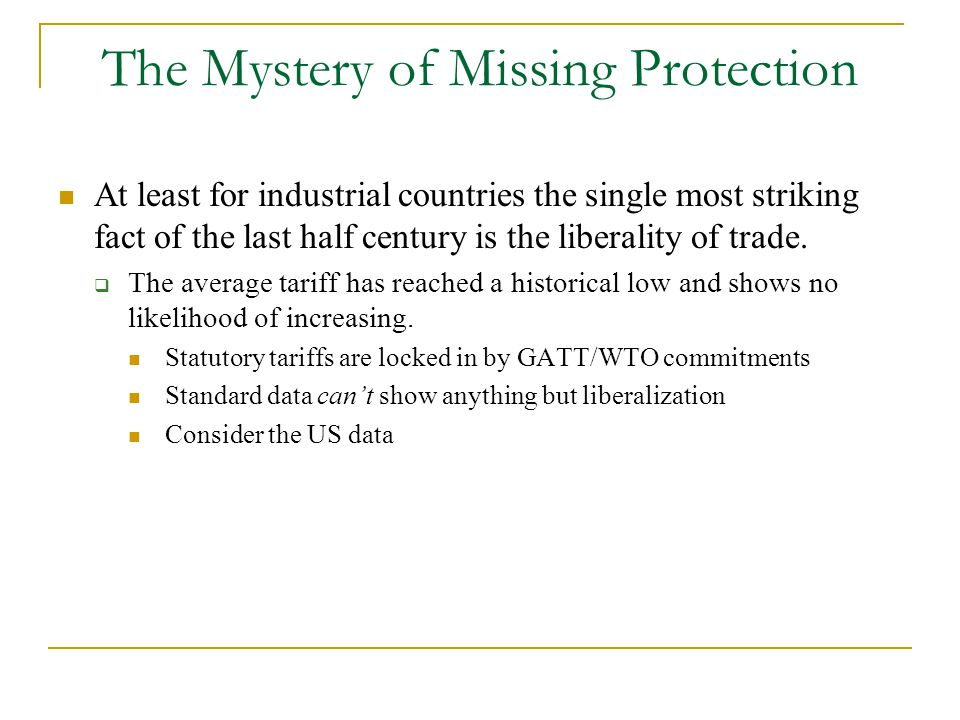 The Mystery of Missing Protection At least for industrial countries the single most striking fact of the last half century is the liberality of trade.