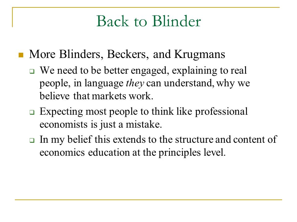 Back to Blinder More Blinders, Beckers, and Krugmans  We need to be better engaged, explaining to real people, in language they can understand, why we believe that markets work.