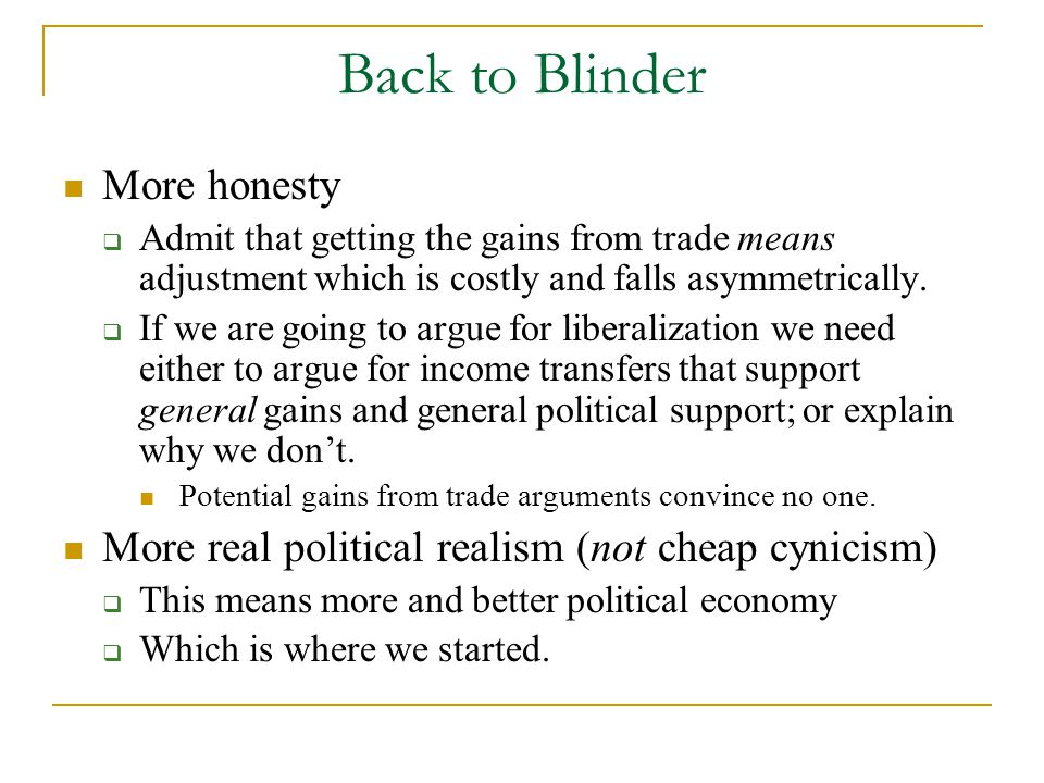 Back to Blinder More honesty  Admit that getting the gains from trade means adjustment which is costly and falls asymmetrically.