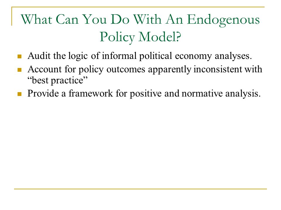 What Can You Do With An Endogenous Policy Model.