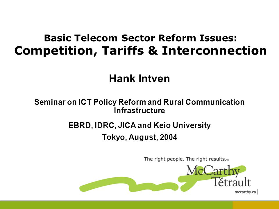 Basic Telecom Sector Reform Issues: Competition, Tariffs & Interconnection Hank Intven Seminar on ICT Policy Reform and Rural Communication Infrastruc