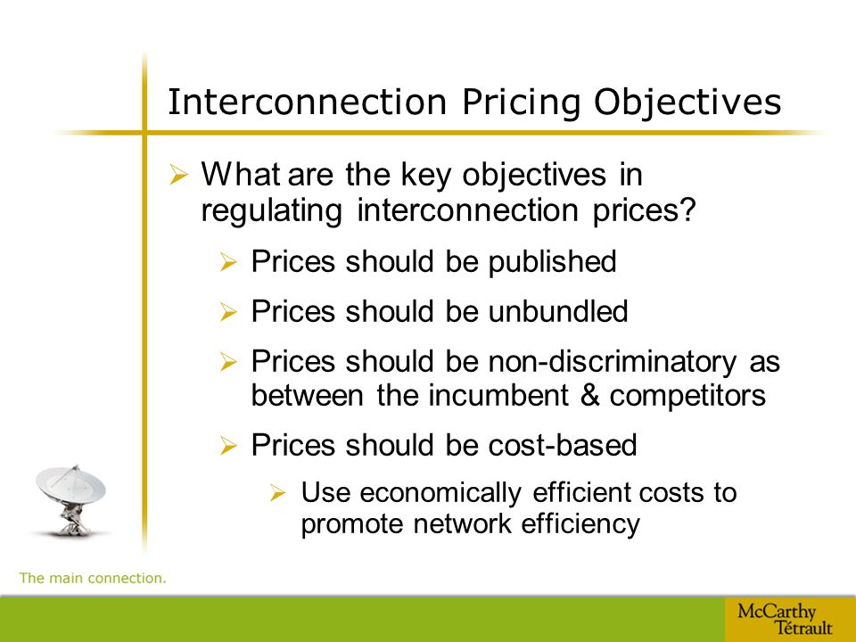 Interconnection Pricing Objectives  What are the key objectives in regulating interconnection prices?  Prices should be published  Prices should be