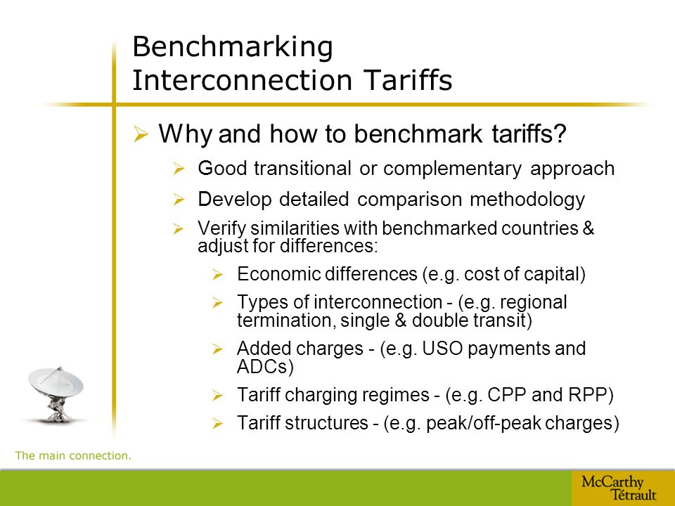 Benchmarking Interconnection Tariffs  Why and how to benchmark tariffs?  Good transitional or complementary approach  Develop detailed comparison m
