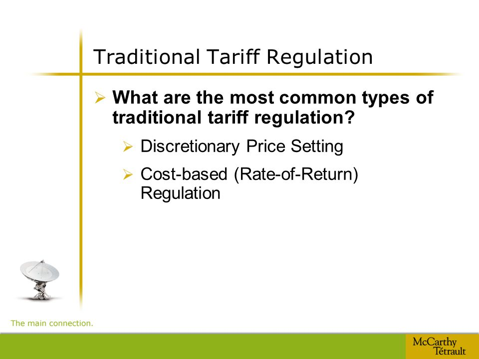Traditional Tariff Regulation  What are the most common types of traditional tariff regulation?  Discretionary Price Setting  Cost-based (Rate-of-R