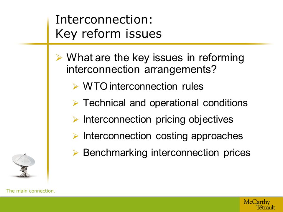 Interconnection: Key reform issues  What are the key issues in reforming interconnection arrangements.