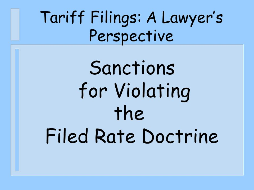 Tariff Filings: A Lawyer's Perspective Sanctions for Violating the Filed Rate Doctrine