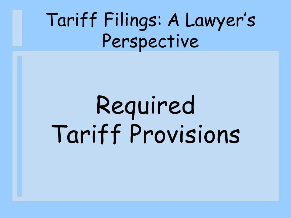 Tariff Filings: A Lawyer's Perspective Required Tariff Provisions
