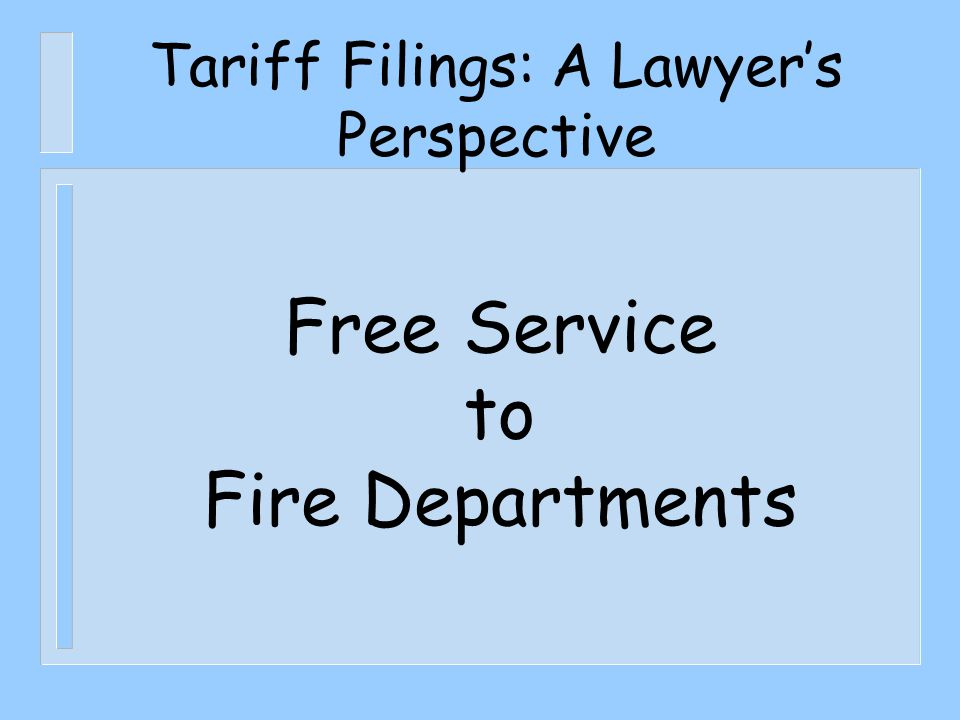 Tariff Filings: A Lawyer's Perspective Free Service to Fire Departments
