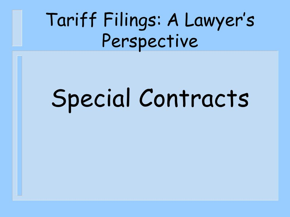 Tariff Filings: A Lawyer's Perspective Special Contracts