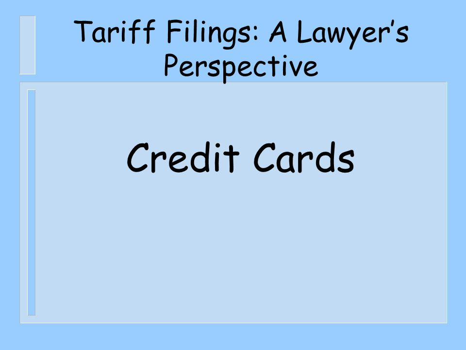 Tariff Filings: A Lawyer's Perspective Credit Cards