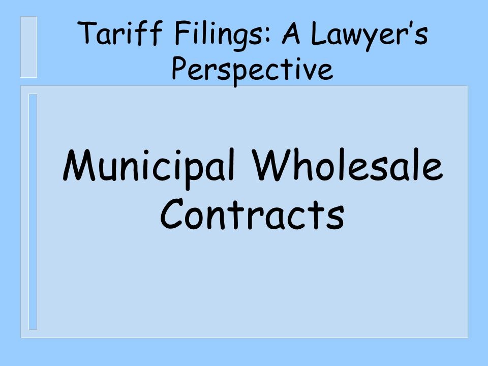 Tariff Filings: A Lawyer's Perspective Municipal Wholesale Contracts